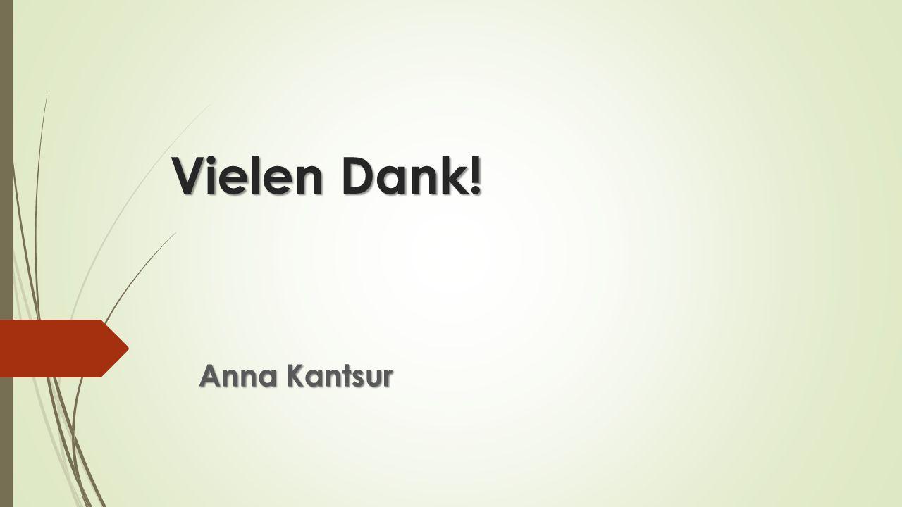 Vielen Dank! Anna Kantsur