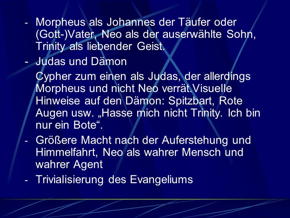 Morpheus als Johannes der Täufer oder (Gott-)Vater, Neo als der auserwählte Sohn, Trinity als liebender Geist.