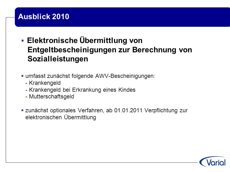 Ausblick 2010 Elektronische Übermittlung von Entgeltbescheinigungen zur Berechnung von Sozialleistungen.