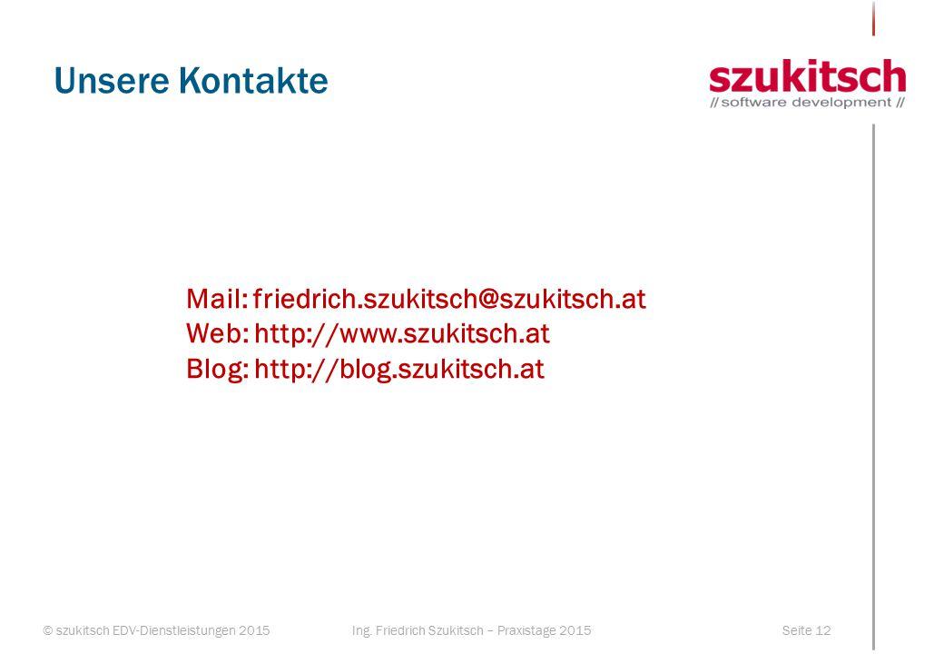 Unsere Kontakte Mail: friedrich.szukitsch@szukitsch.at