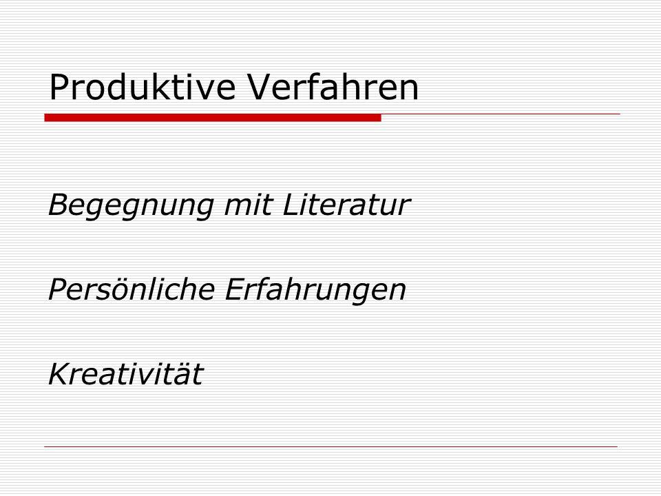 Produktive Verfahren Begegnung mit Literatur Persönliche Erfahrungen
