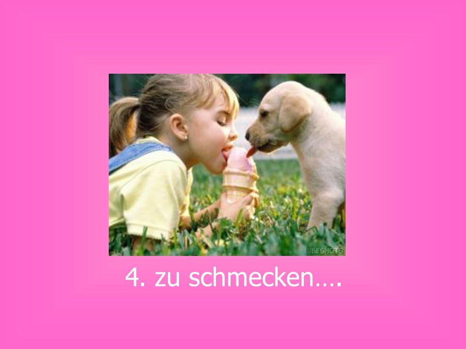 4. zu schmecken….