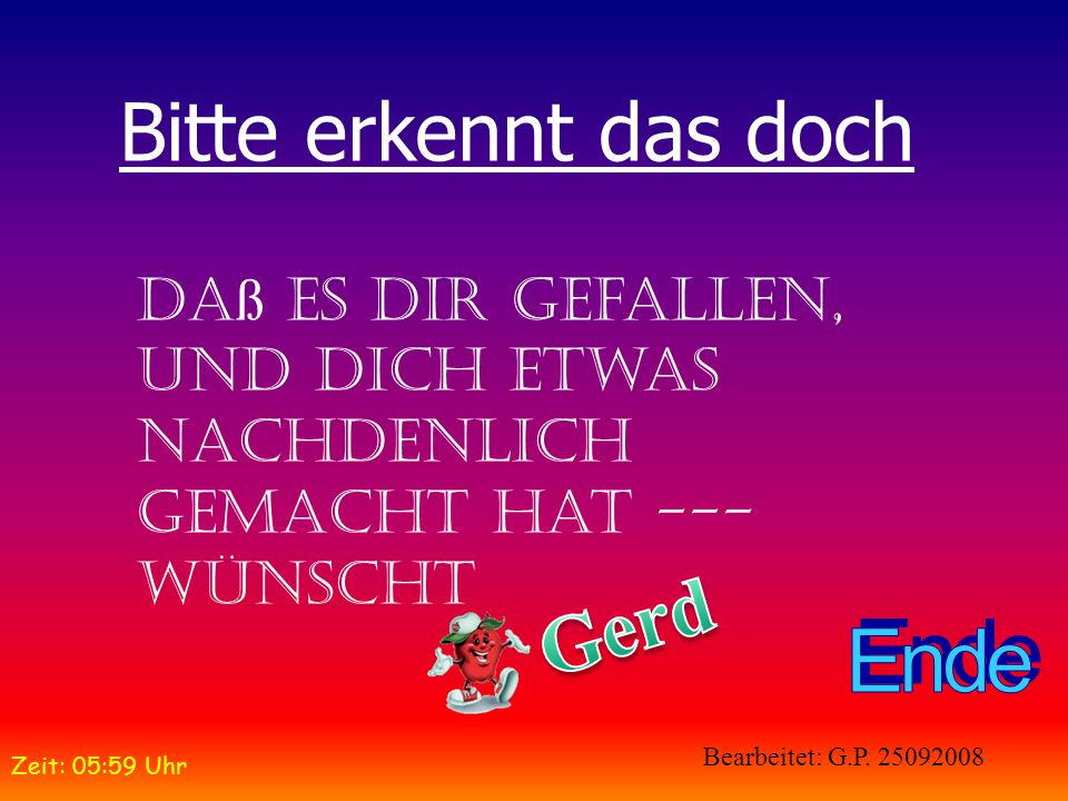 Ende Bitte erkennt das doch Gerd