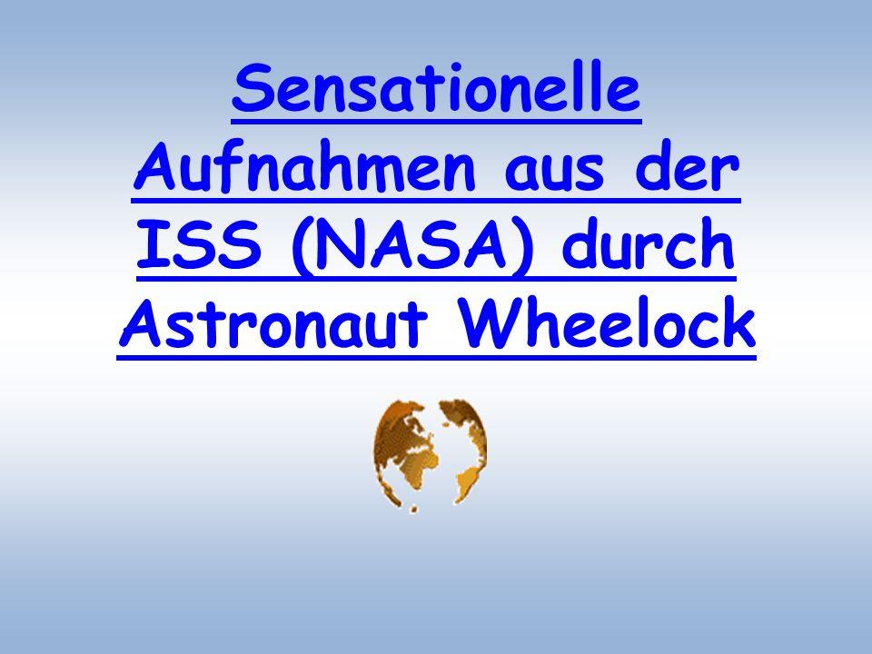 Sensationelle Aufnahmen aus der ISS (NASA) durch Astronaut Wheelock