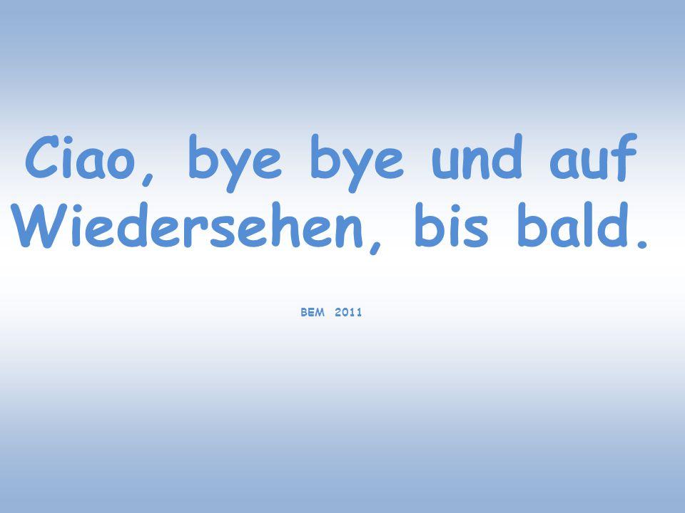 Ciao, bye bye und auf Wiedersehen, bis bald.