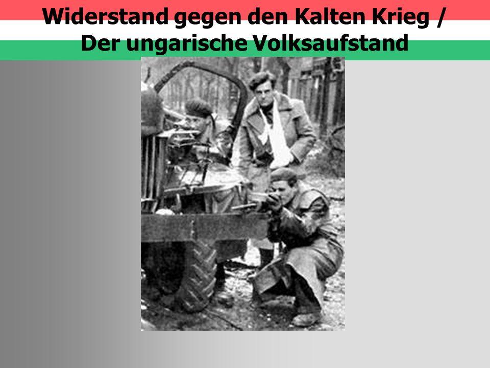 Widerstand gegen den Kalten Krieg / Der ungarische Volksaufstand