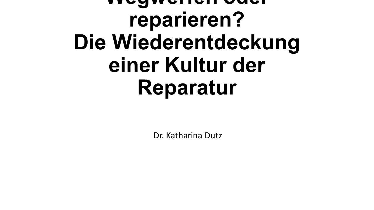 Wegwerfen oder reparieren