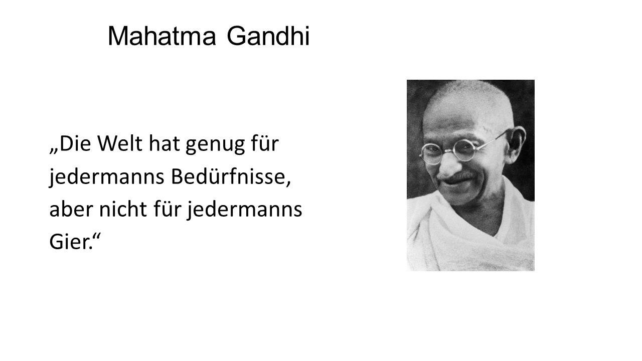 """Mahatma Gandhi """"Die Welt hat genug für jedermanns Bedürfnisse,"""
