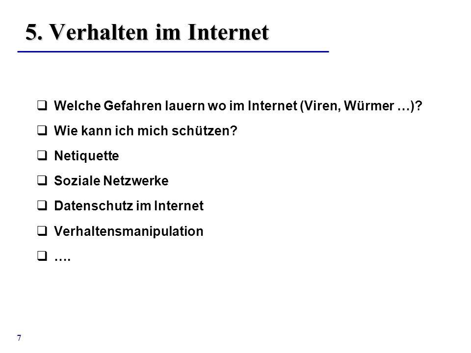 5. Verhalten im Internet Welche Gefahren lauern wo im Internet (Viren, Würmer …) Wie kann ich mich schützen