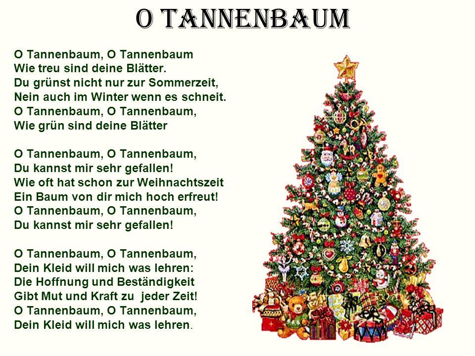 O Tannenbaum O Tannenbaum, O Tannenbaum Wie treu sind deine Blätter.