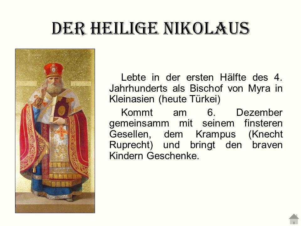 Der heilige Nikolaus Lebte in der ersten Hälfte des 4. Jahrhunderts als Bischof von Myra in Kleinasien (heute Türkei)