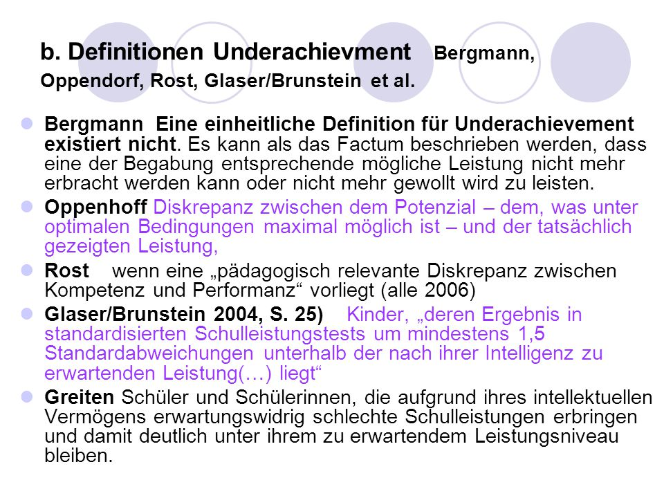 b. Definitionen Underachievment Bergmann, Oppendorf, Rost, Glaser/Brunstein et al.