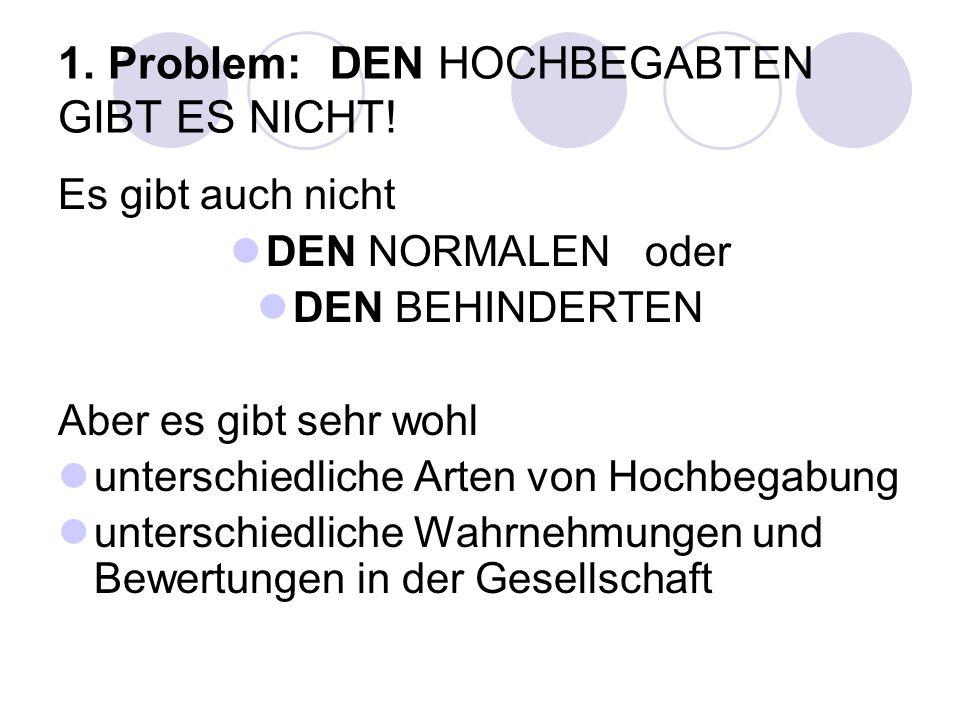 1. Problem: DEN HOCHBEGABTEN GIBT ES NICHT!