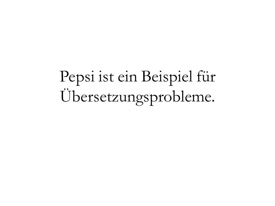 Pepsi ist ein Beispiel für Übersetzungsprobleme.