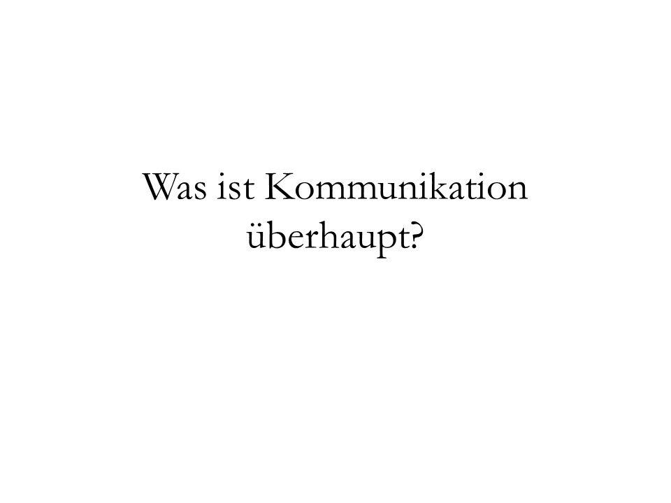 Was ist Kommunikation überhaupt