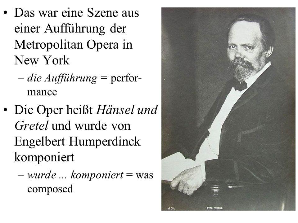 Das war eine Szene aus einer Aufführung der Metropolitan Opera in New York