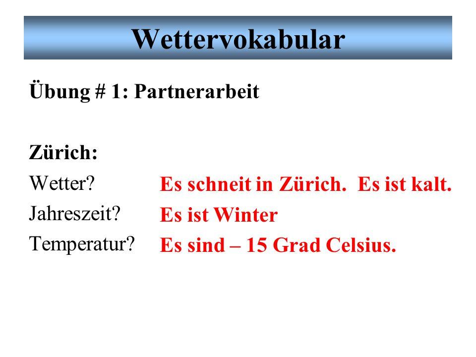 Wettervokabular Übung # 1: Partnerarbeit Zürich: Wetter Jahreszeit