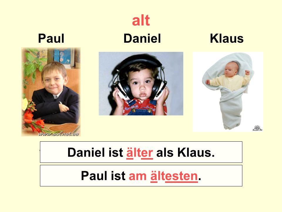 Wer ist älter – Klaus oder Daniel Daniel ist älter als Klaus.