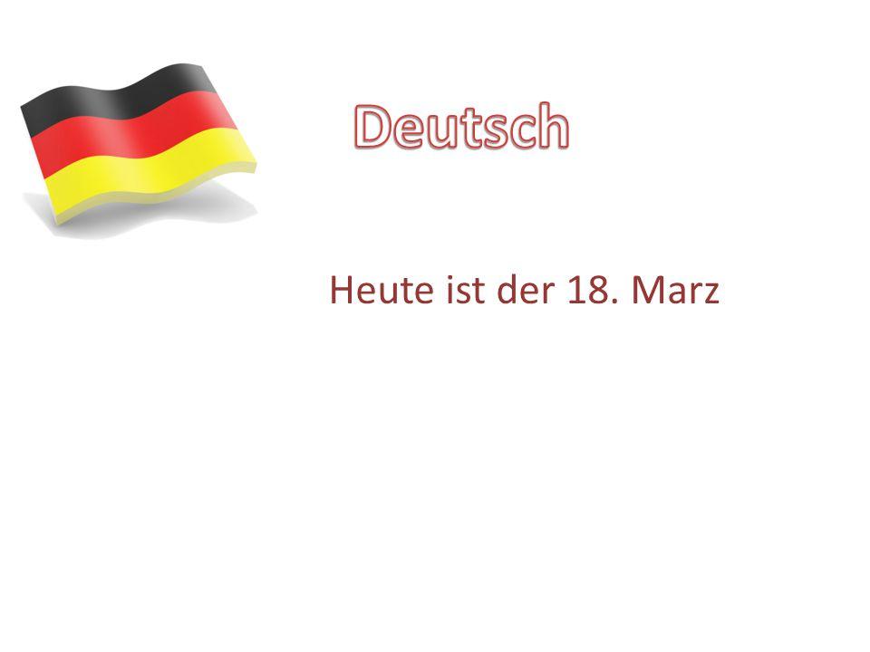 Deutsch Heute ist der 18. Marz
