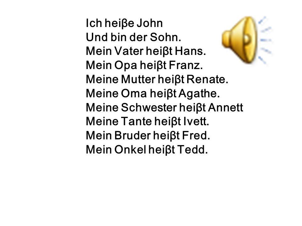Ich heiβe John Und bin der Sohn. Mein Vater heiβt Hans