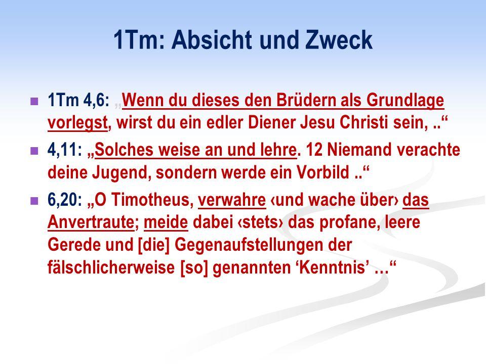 """1Tm: Absicht und Zweck 1Tm 4,6: """"Wenn du dieses den Brüdern als Grundlage vorlegst, wirst du ein edler Diener Jesu Christi sein, .."""