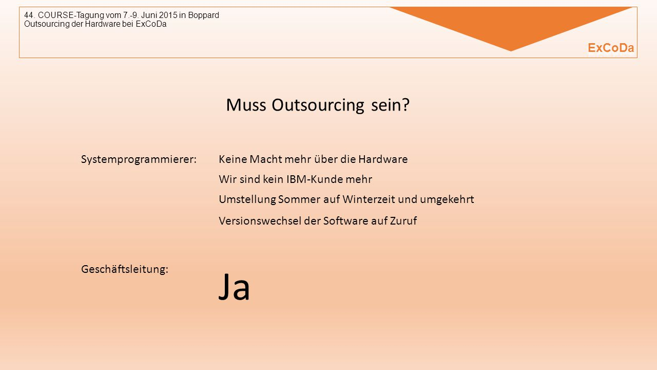 Ja Muss Outsourcing sein ExCoDa Systemprogrammierer: