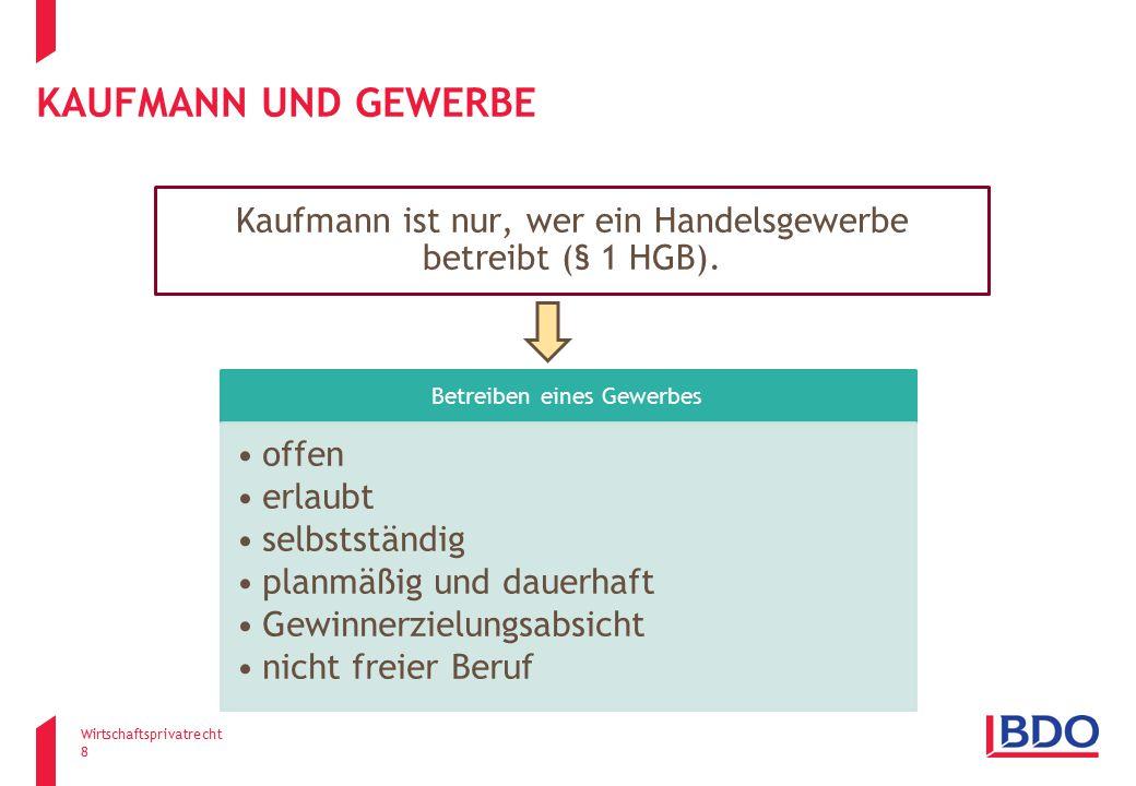 Kaufmann und Gewerbe Kaufmann ist nur, wer ein Handelsgewerbe betreibt (§ 1 HGB). Betreiben eines Gewerbes.