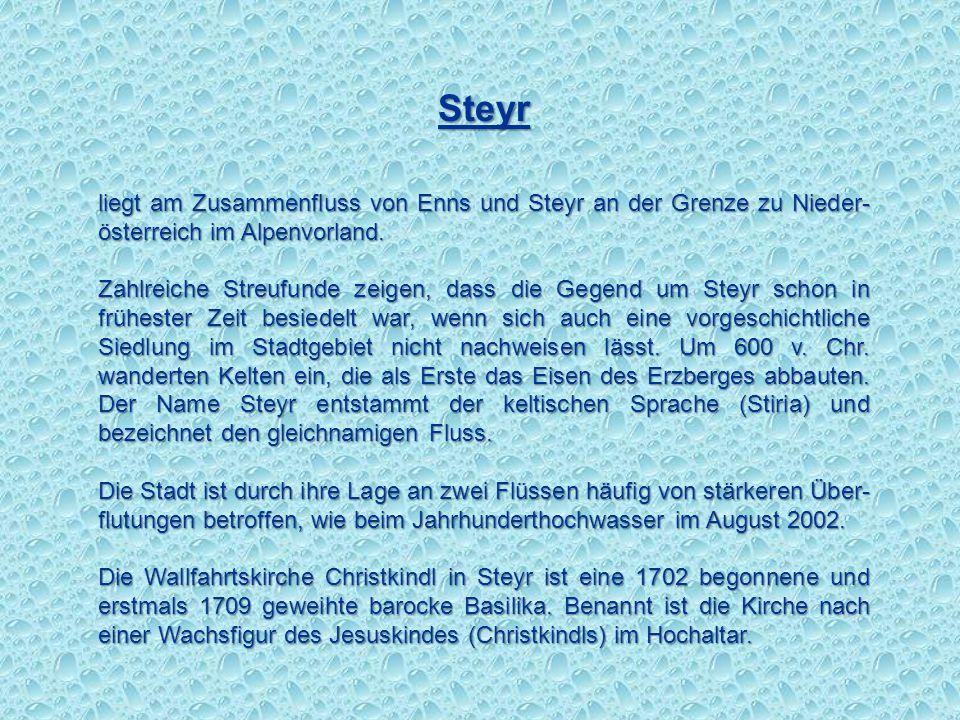 Steyr liegt am Zusammenfluss von Enns und Steyr an der Grenze zu Nieder-österreich im Alpenvorland.