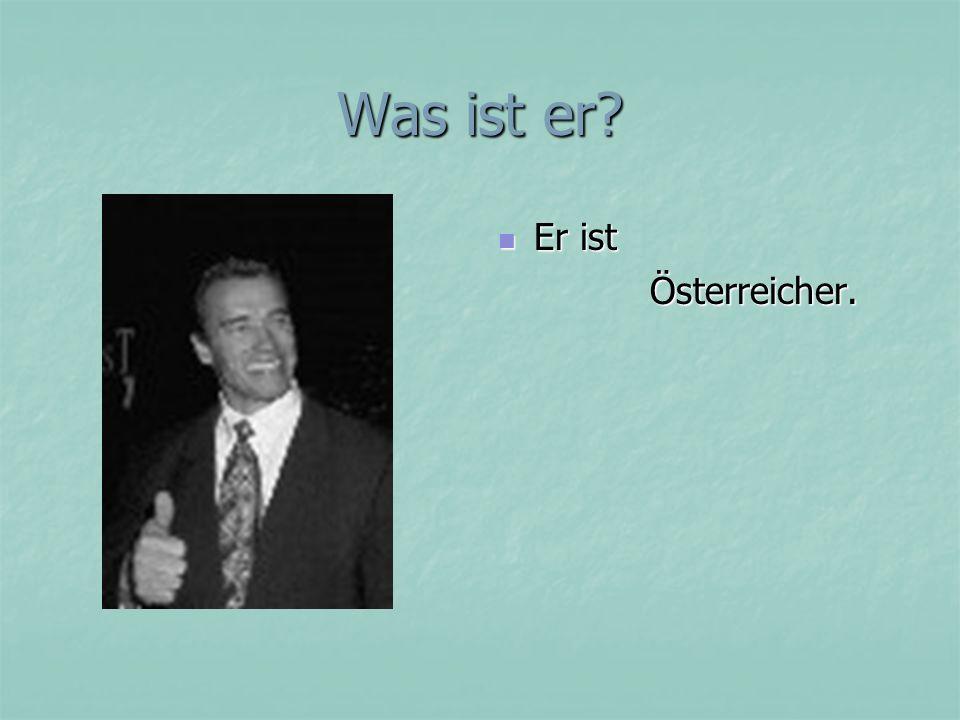 Was ist er Er ist Österreicher.