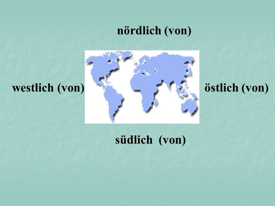 nördlich (von) westlich (von) östlich (von) südlich (von)