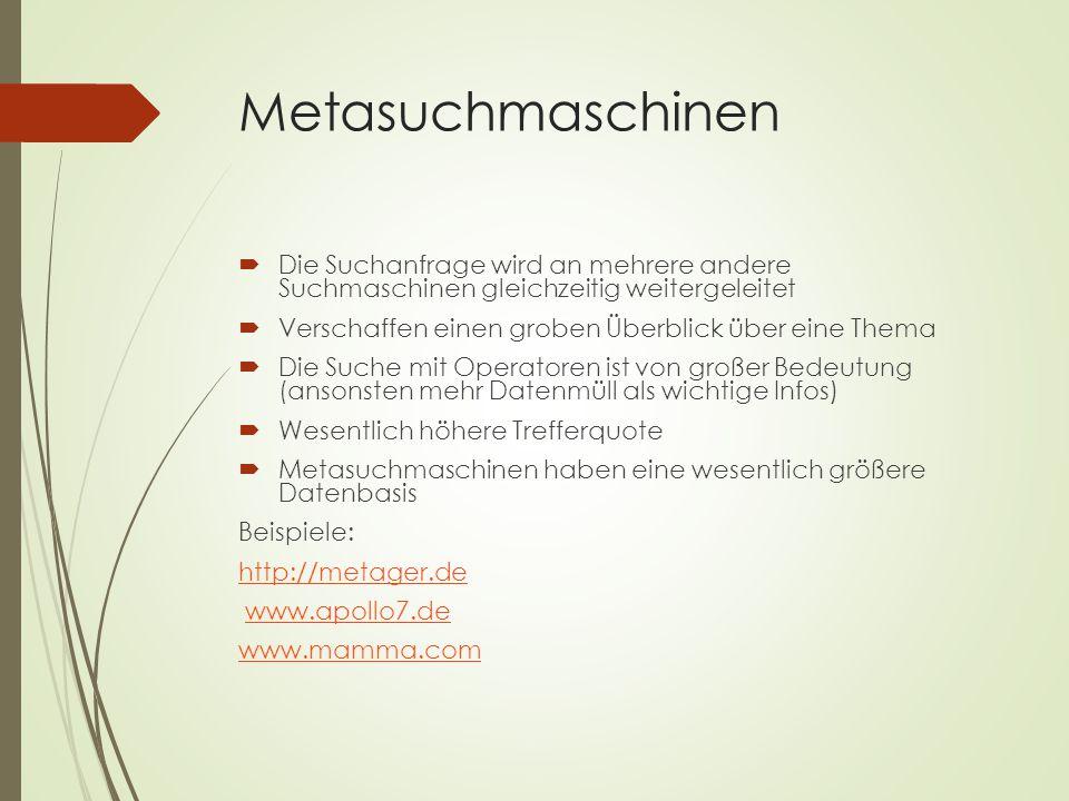 Metasuchmaschinen Die Suchanfrage wird an mehrere andere Suchmaschinen gleichzeitig weitergeleitet.