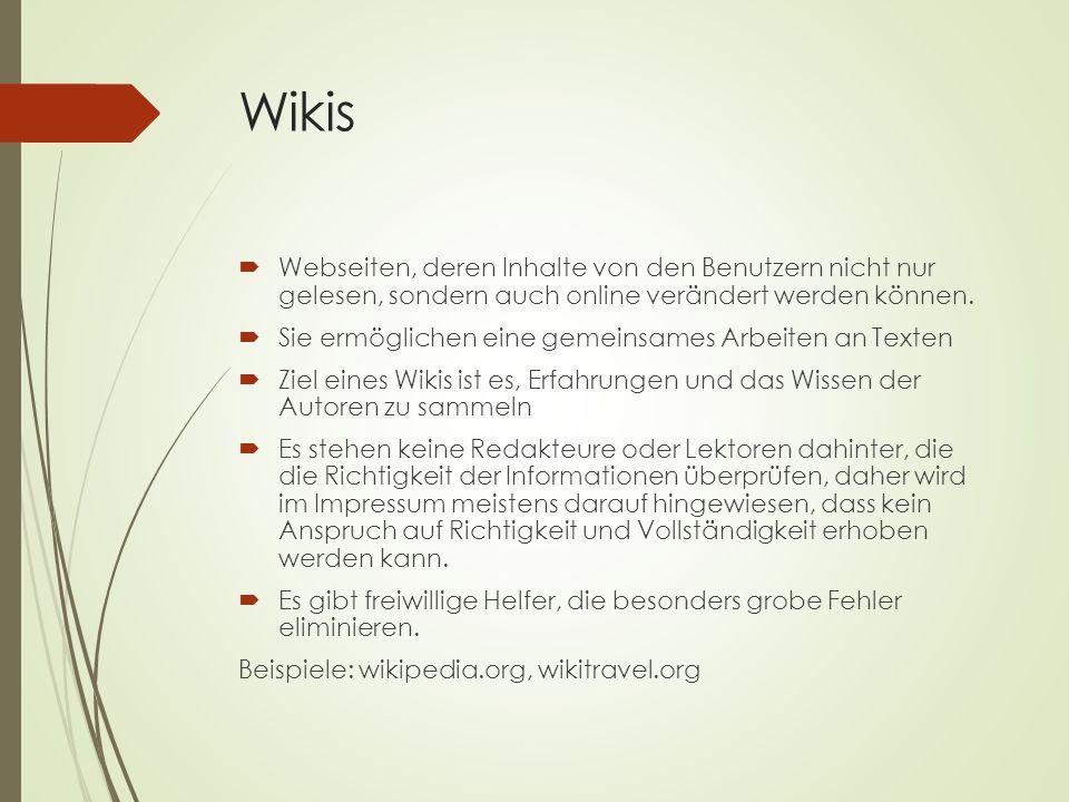 Wikis Webseiten, deren Inhalte von den Benutzern nicht nur gelesen, sondern auch online verändert werden können.