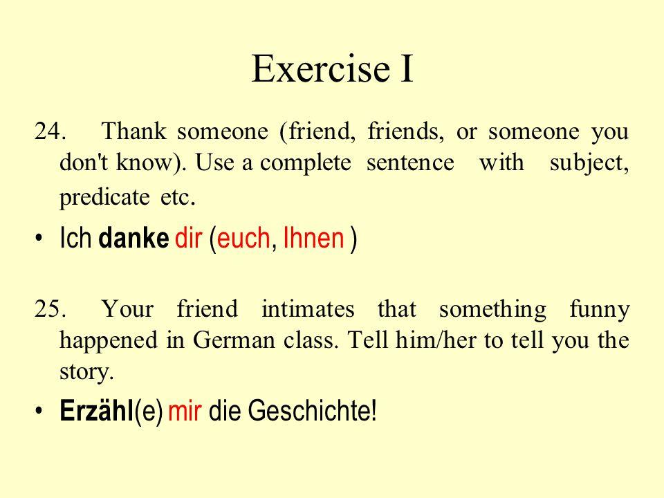 Exercise I Ich danke dir (euch, Ihnen ) Erzähl(e) mir die Geschichte!