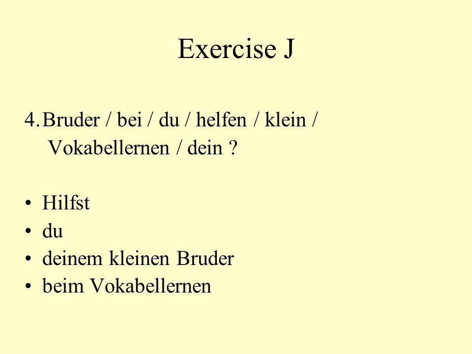 Exercise J 4. Bruder / bei / du / helfen / klein /