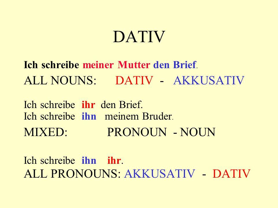 DATIV ALL NOUNS: DATIV - AKKUSATIV MIXED: PRONOUN - NOUN