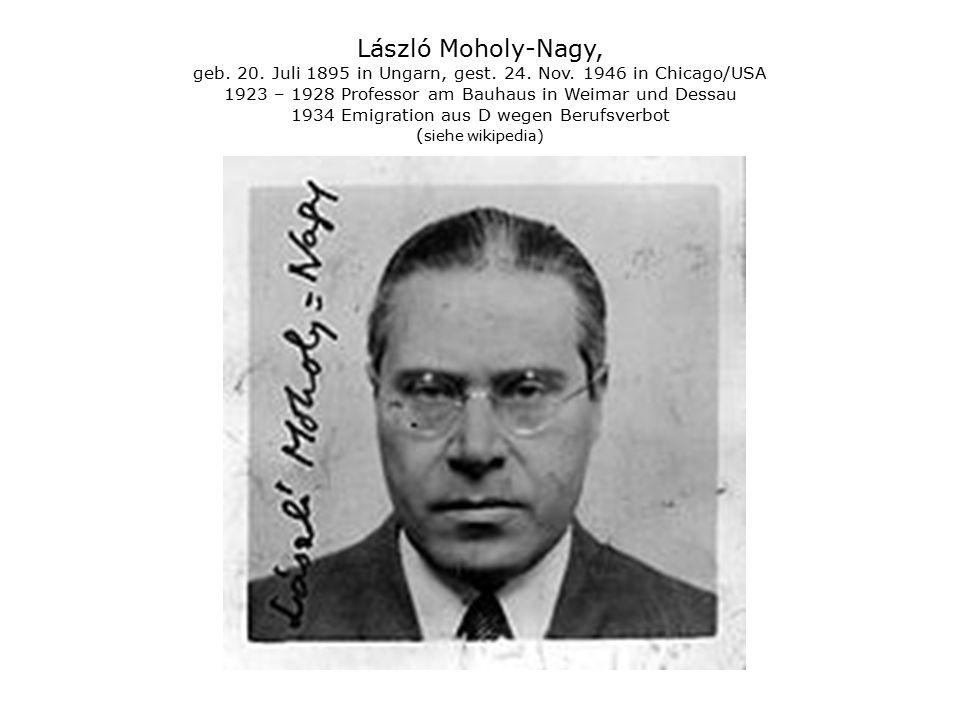 László Moholy-Nagy, geb. 20. Juli 1895 in Ungarn, gest. 24. Nov