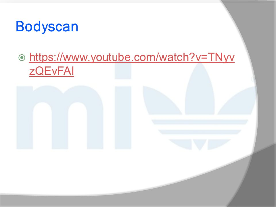 Bodyscan https://www.youtube.com/watch v=TNyvzQEvFAI