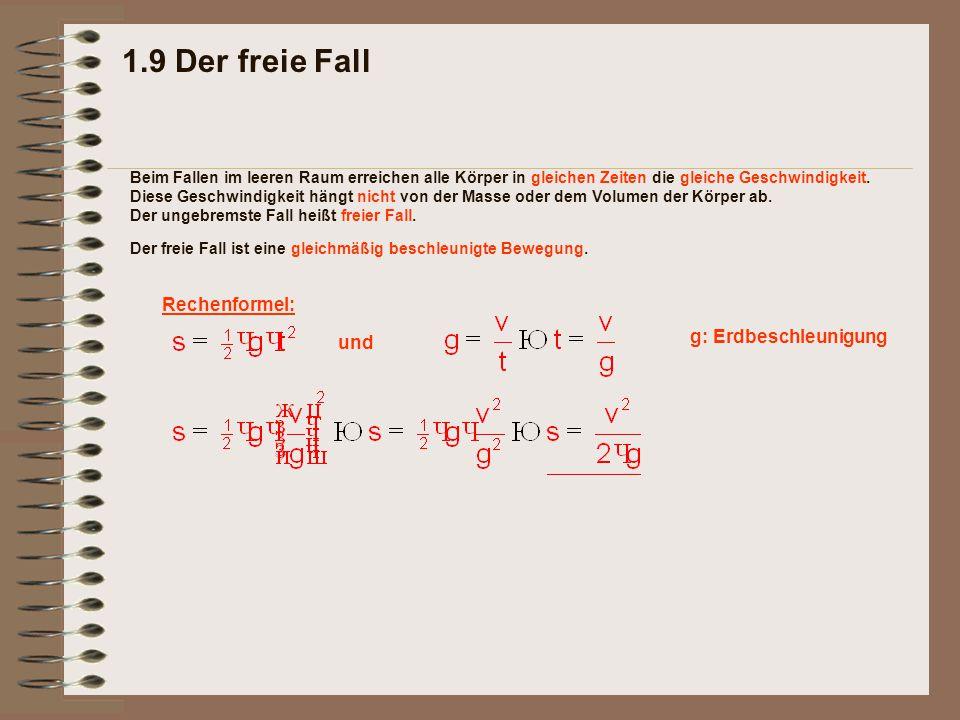 1.9 Der freie Fall Rechenformel: g: Erdbeschleunigung und