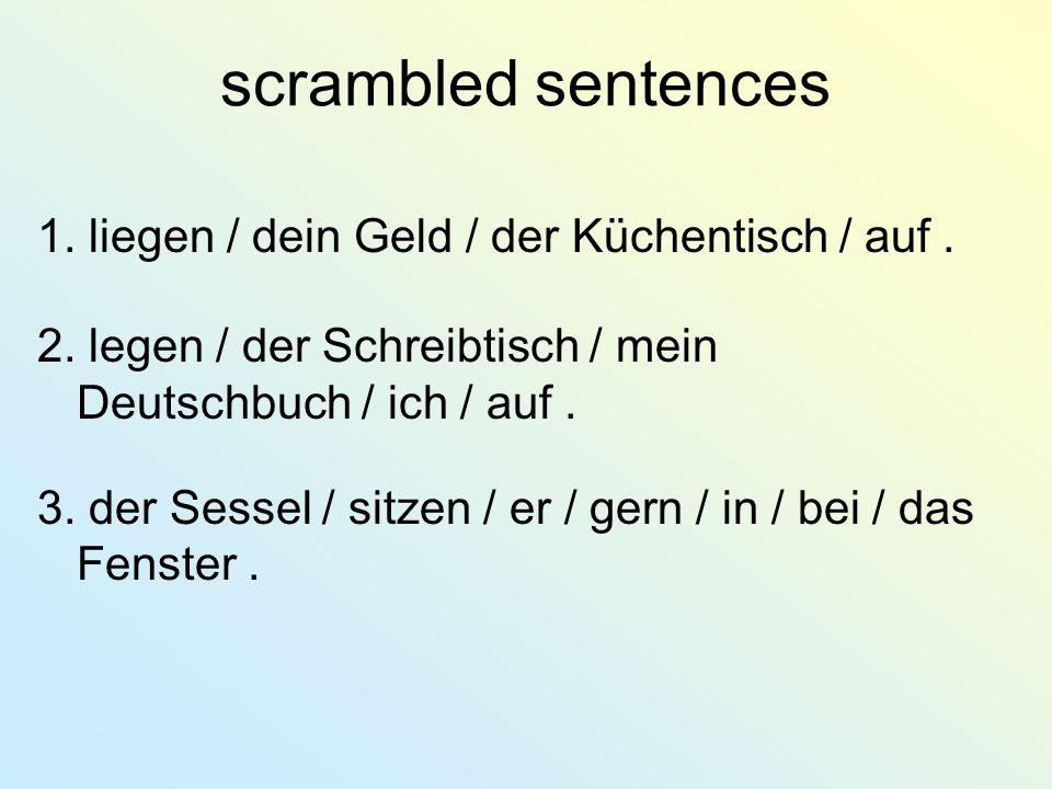 scrambled sentences 1. liegen / dein Geld / der Küchentisch / auf .