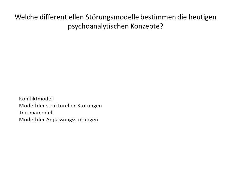 Welche differentiellen Störungsmodelle bestimmen die heutigen psychoanalytischen Konzepte
