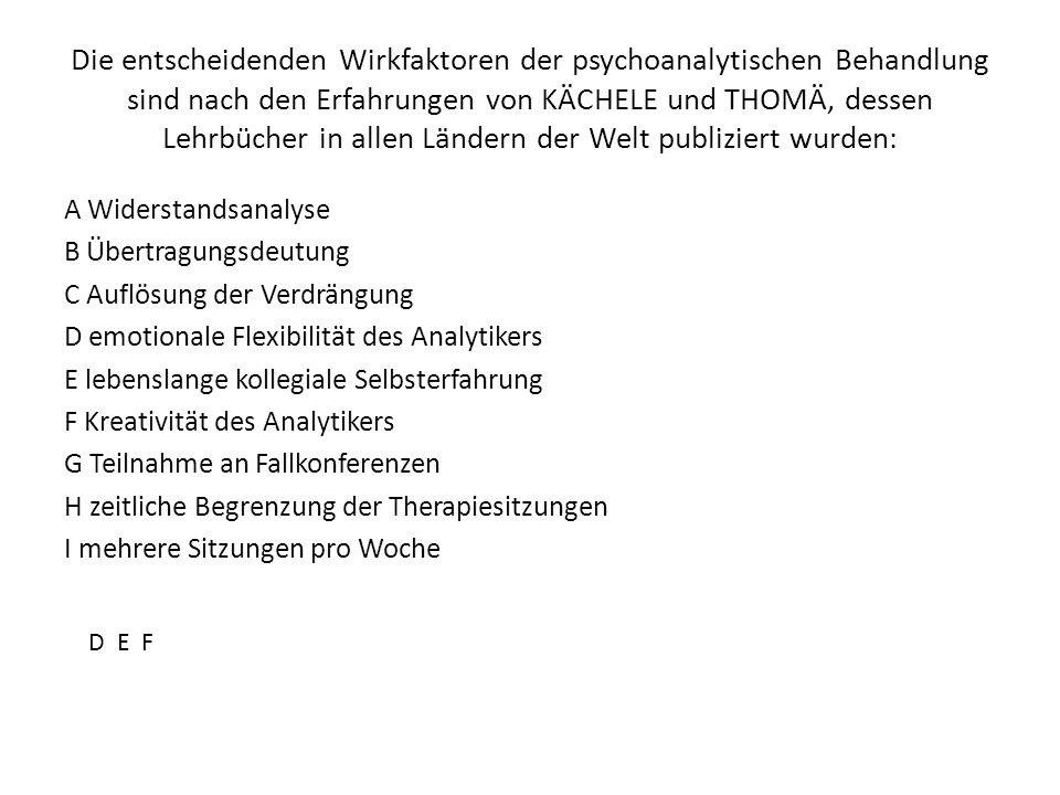 Die entscheidenden Wirkfaktoren der psychoanalytischen Behandlung sind nach den Erfahrungen von KÄCHELE und THOMÄ, dessen Lehrbücher in allen Ländern der Welt publiziert wurden: