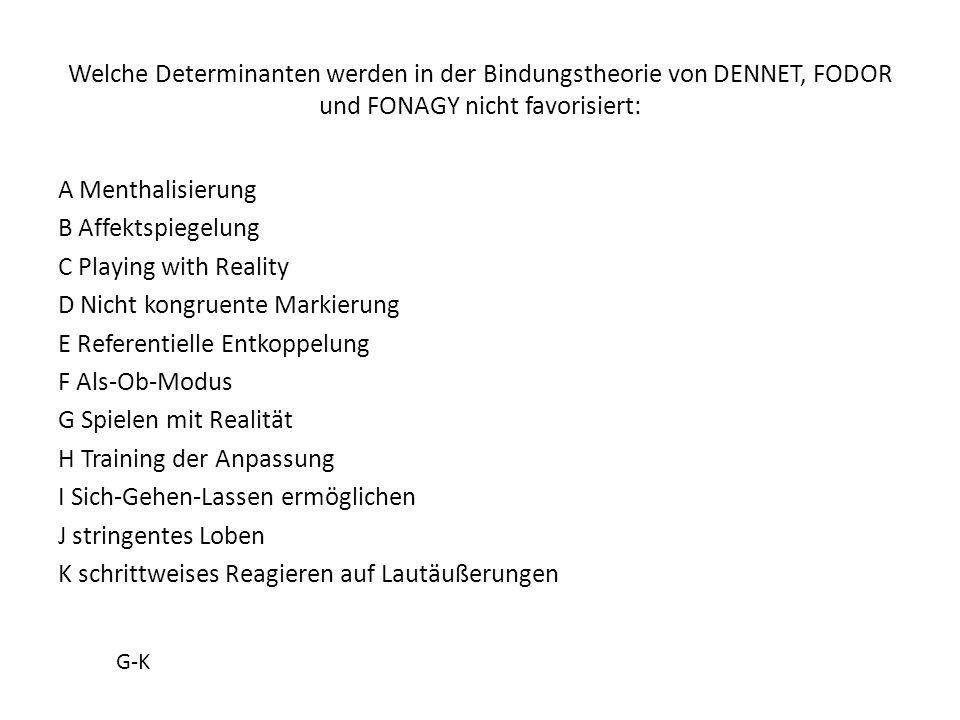 Welche Determinanten werden in der Bindungstheorie von DENNET, FODOR und FONAGY nicht favorisiert: