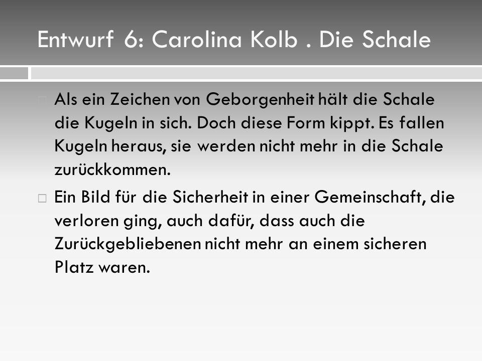 Entwurf 6: Carolina Kolb . Die Schale