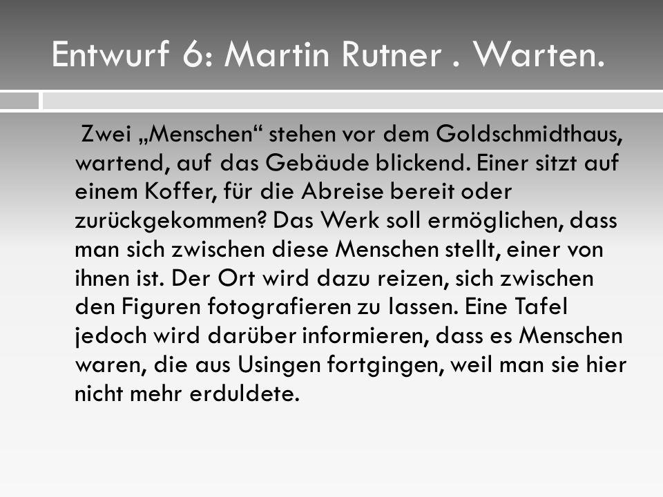Entwurf 6: Martin Rutner . Warten.
