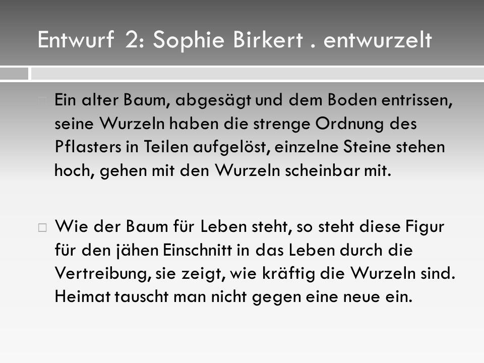 Entwurf 2: Sophie Birkert . entwurzelt