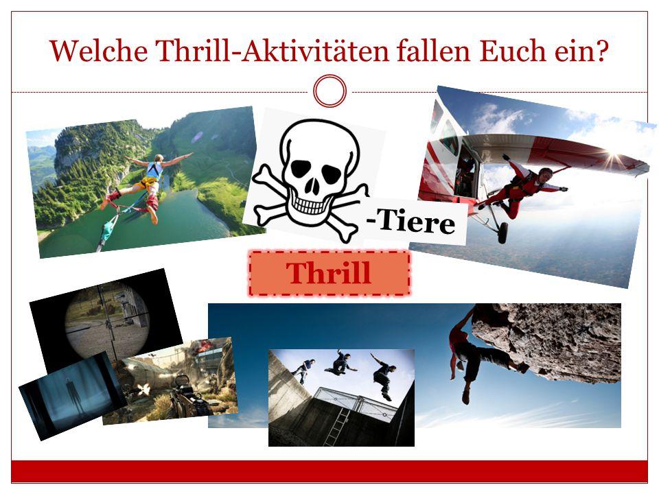 Welche Thrill-Aktivitäten fallen Euch ein