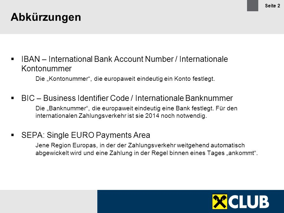 "Abkürzungen IBAN – International Bank Account Number / Internationale Kontonummer. Die ""Kontonummer , die europaweit eindeutig ein Konto festlegt."