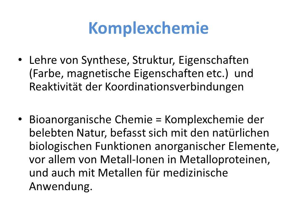 Komplexchemie Lehre von Synthese, Struktur, Eigenschaften (Farbe, magnetische Eigenschaften etc.) und Reaktivität der Koordinationsverbindungen.
