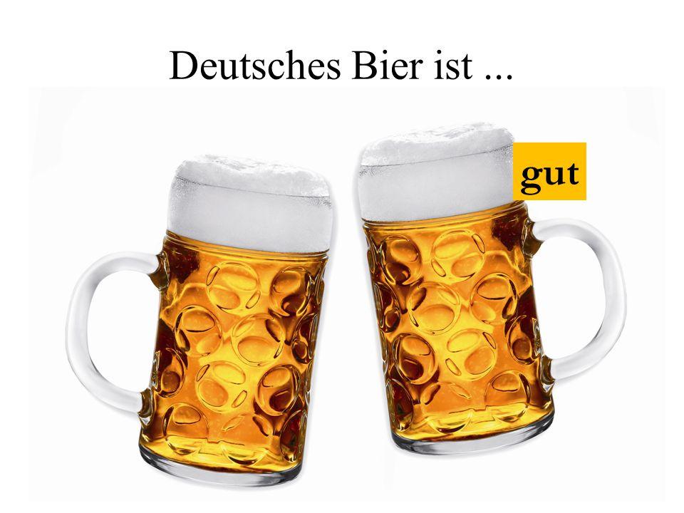 Deutsches Bier ist ... gut
