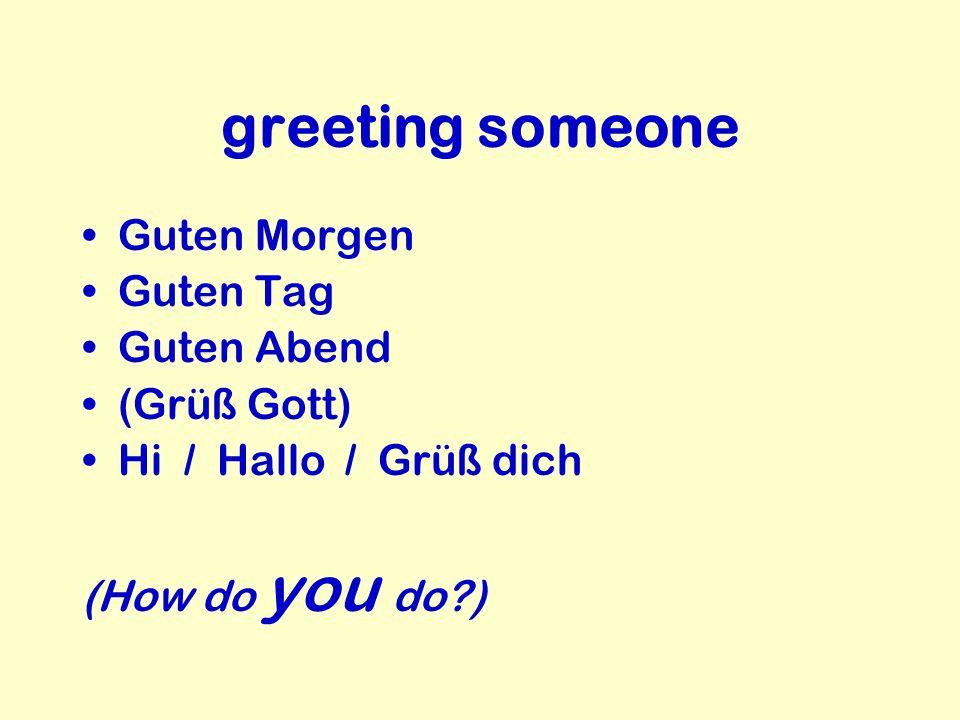 greeting someone Guten Morgen Guten Tag Guten Abend (Grüß Gott)